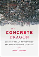 The Concrete Dragon: China''s Urban Revolution and What it Means for the World